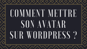 Comment mettre son avatar sur WordPress ? Comprendre Gravatar