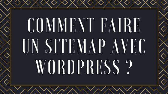 Comment faire un sitemap avec wordpress ?